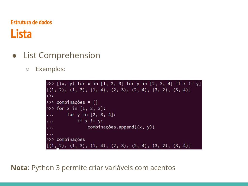 ● List Comprehension ○ Exemplos: Nota: Python 3...