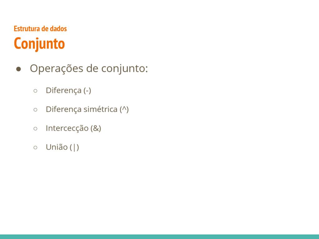 ● Operações de conjunto: ○ Diferença (-) ○ Dife...