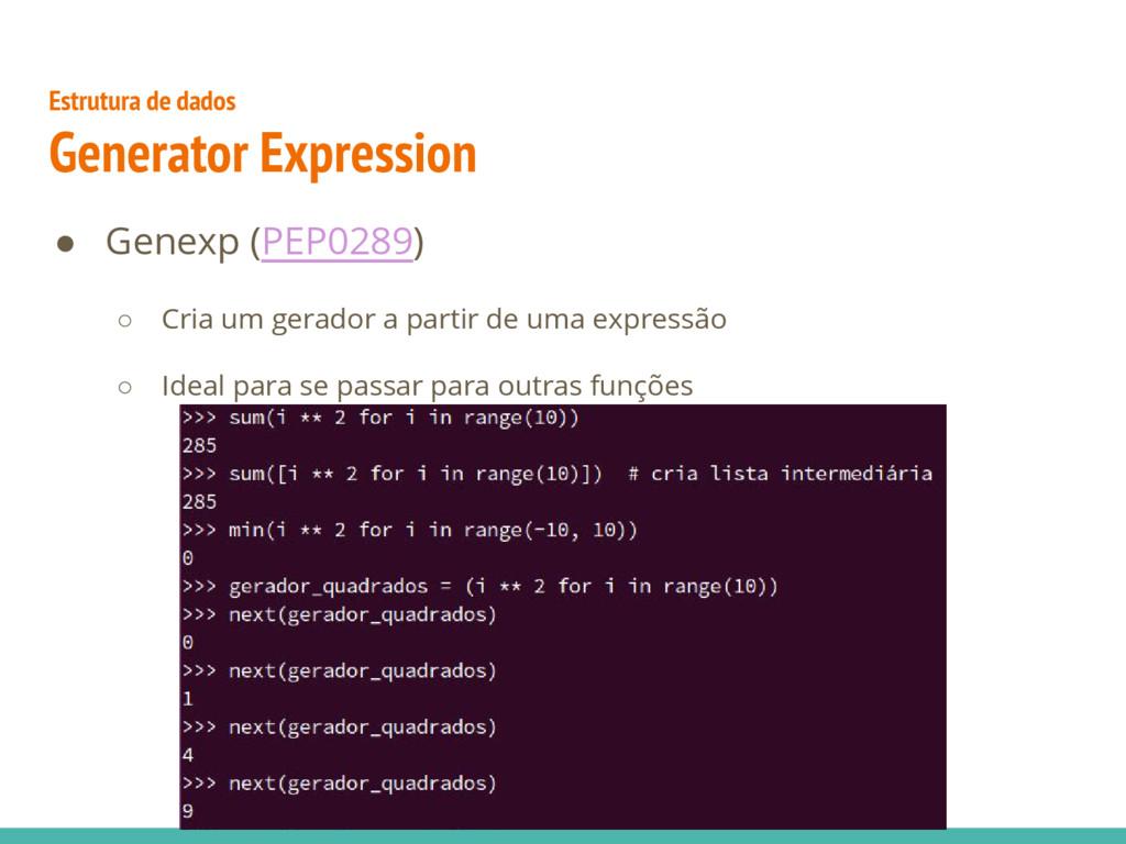 ● Genexp (PEP0289) ○ Cria um gerador a partir d...