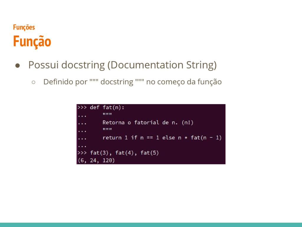 ● Possui docstring (Documentation String) ○ Def...