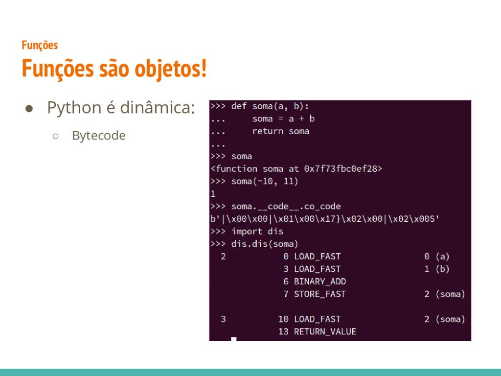 Funções Funções são objetos! ● Python é dinâmic...