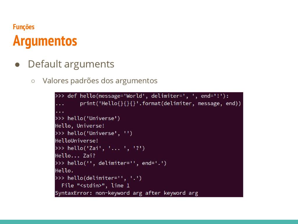 Funções Argumentos ● Default arguments ○ Valore...
