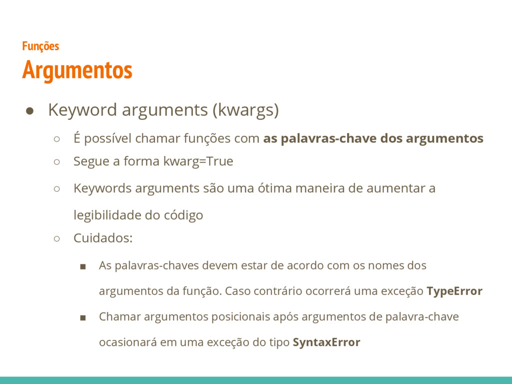 Funções Argumentos ● Keyword arguments (kwargs)...