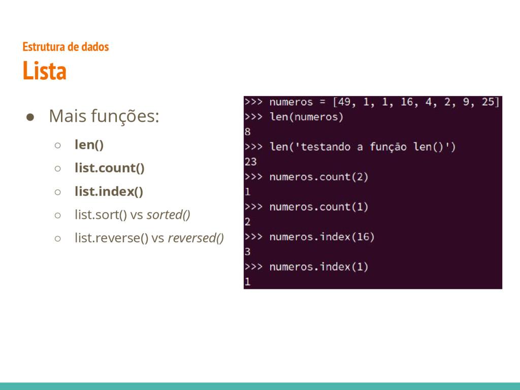 Estrutura de dados Lista ● Mais funções: ○ len(...