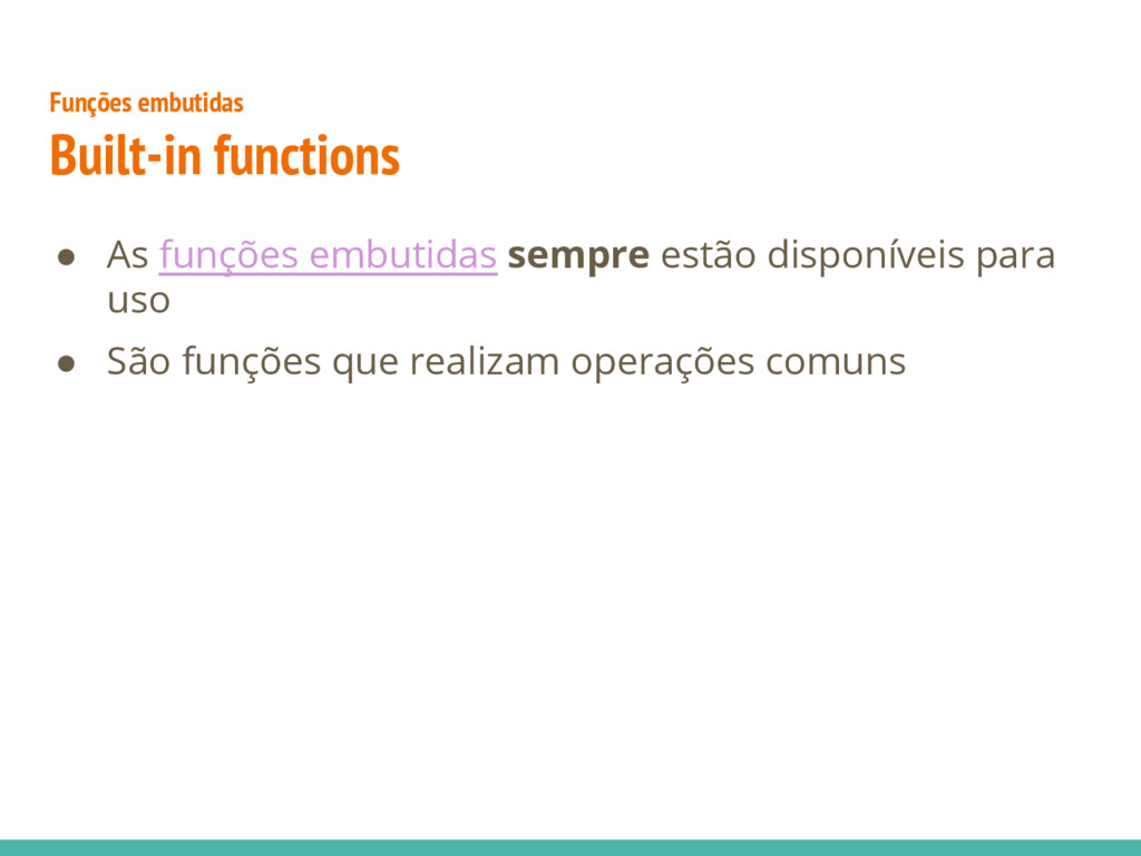 ● As funções embutidas sempre estão disponíveis...