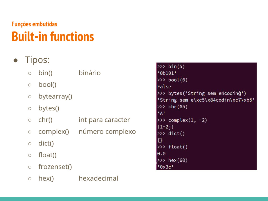 ● Tipos: ○ bin() binário ○ bool() ○ bytearray()...