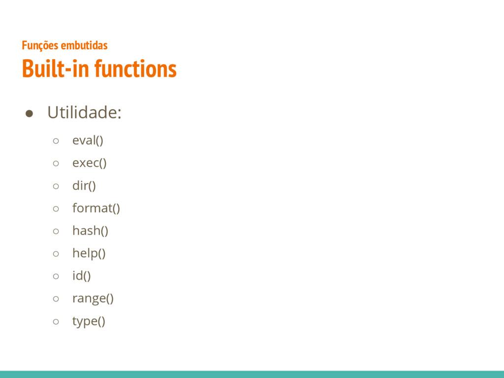 ● Utilidade: ○ eval() ○ exec() ○ dir() ○ format...