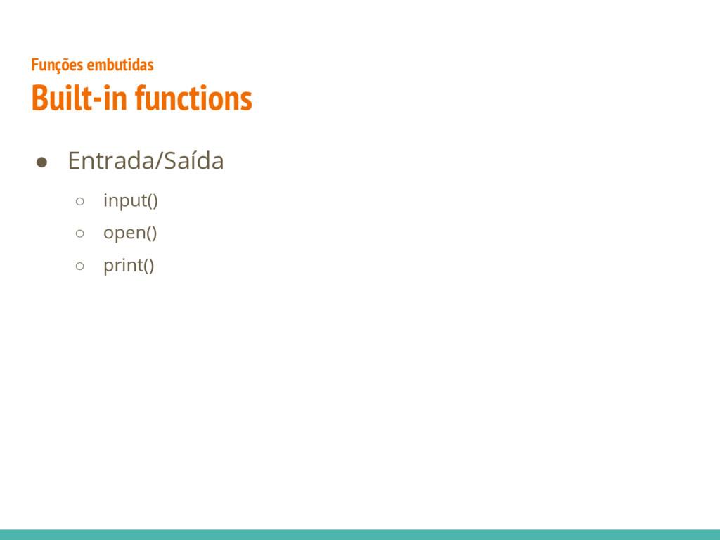 ● Entrada/Saída ○ input() ○ open() ○ print() Fu...