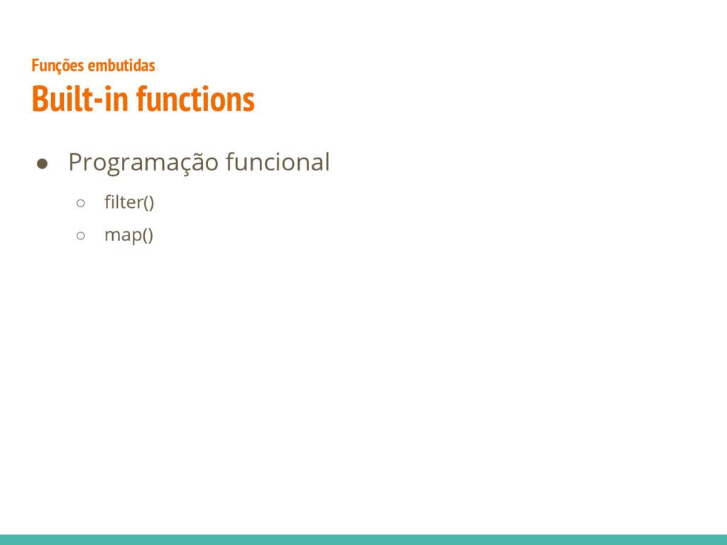 ● Programação funcional ○ filter() ○ map() Funç...
