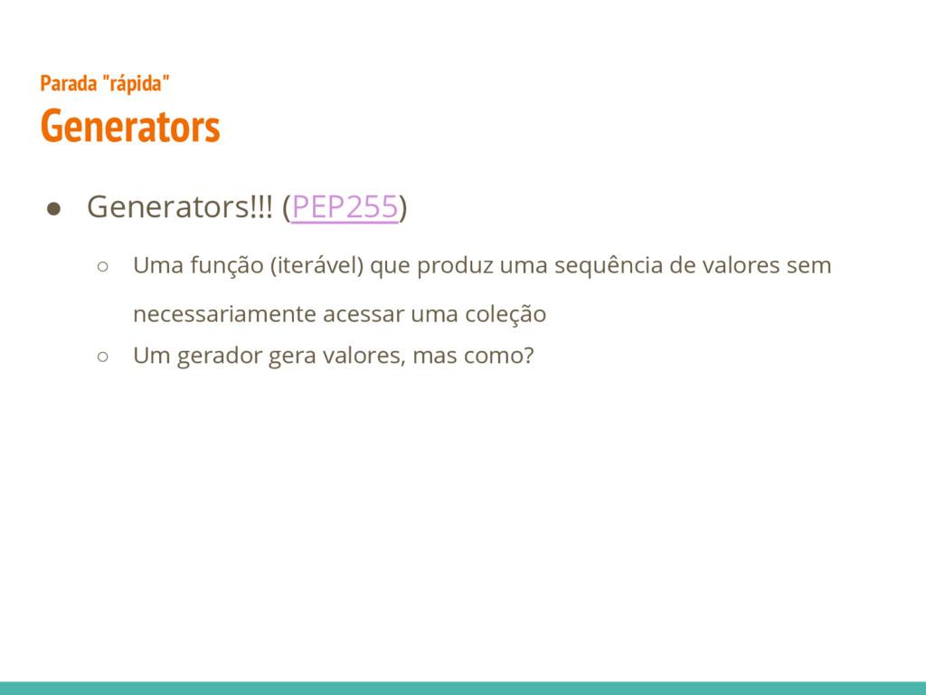 ● Generators!!! (PEP255) ○ Uma função (iterável...