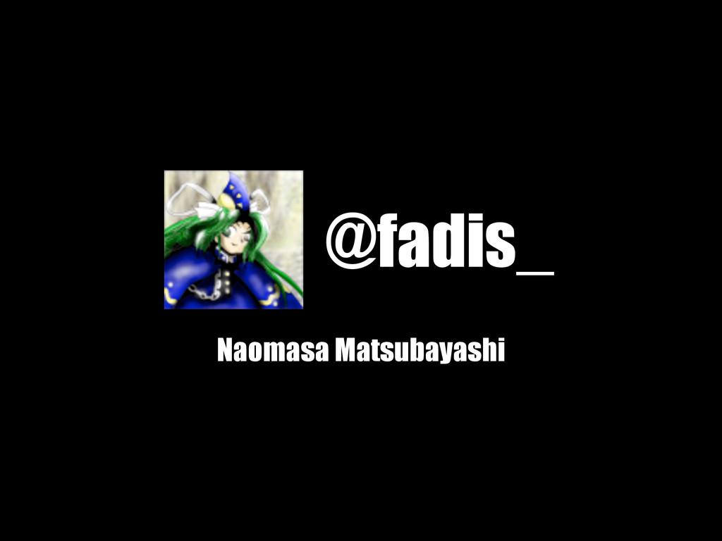 @fadis_ Naomasa Matsubayashi