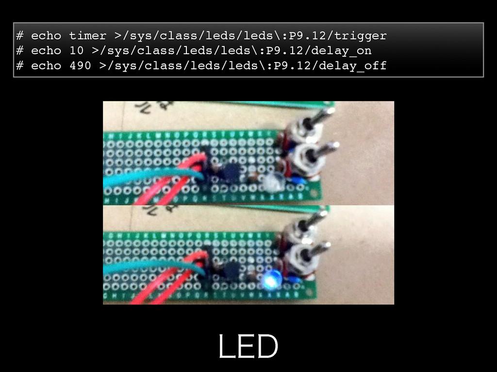 -&% # echo timer >/sys/class/leds/leds\:P9.12/t...