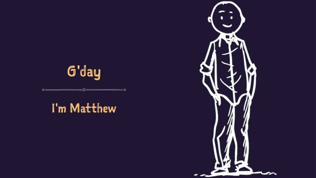G'day I'm Matthew