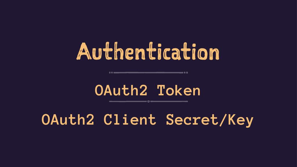 Authentication OAuth2 Token OAuth2 Client Secre...
