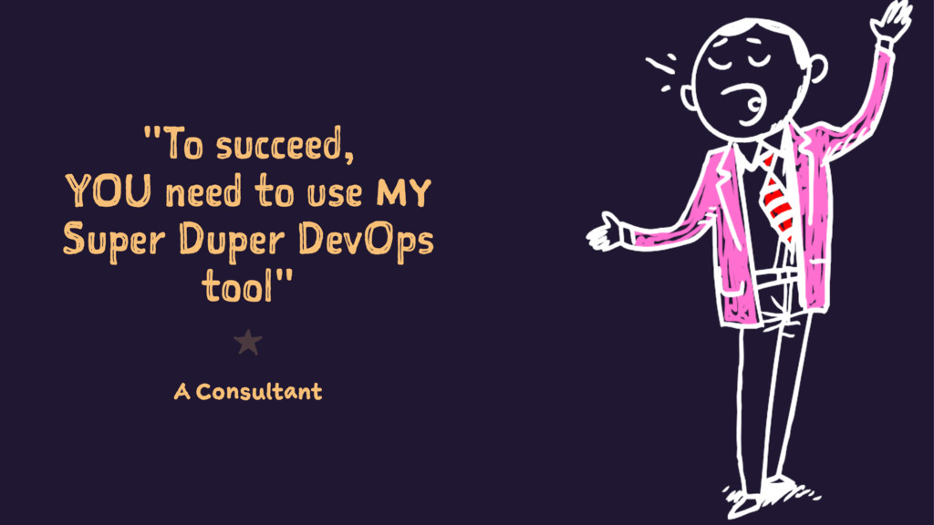 """To succeed, YOU need to use MY Super Duper Dev..."