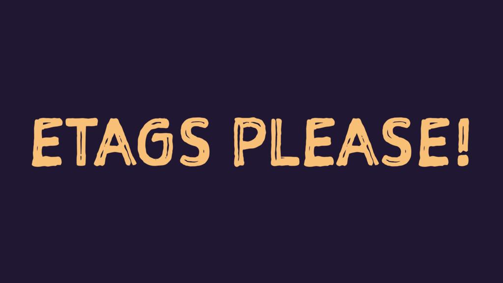 ETAGS PLEASE!