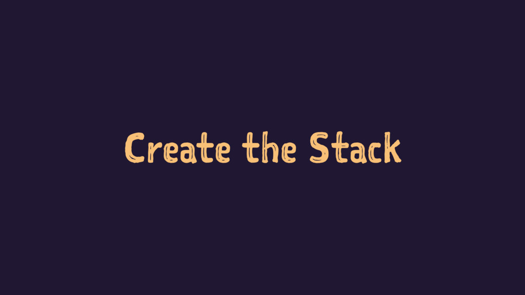 Create the Stack