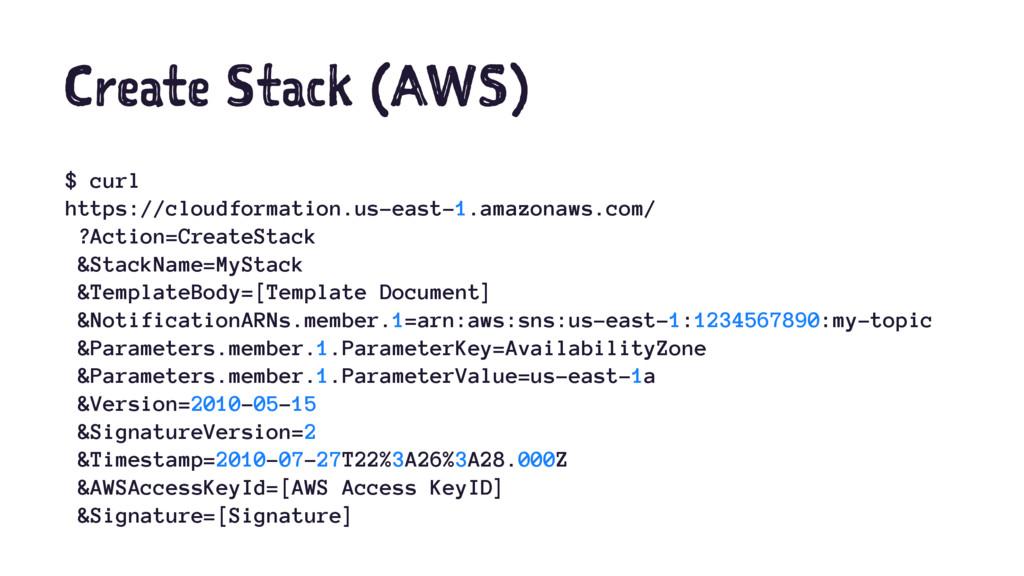 Create Stack (AWS) $ curl https://cloudformatio...
