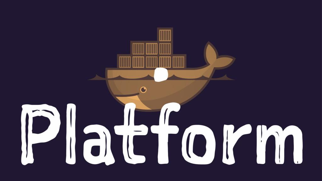 . Platform