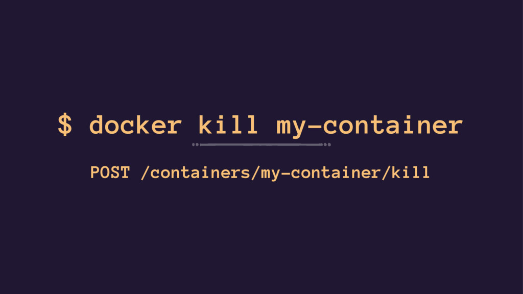 $ docker kill my-container POST /containers/my-...