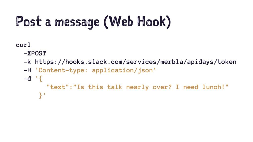 Post a message (Web Hook) curl -XPOST -k https:...