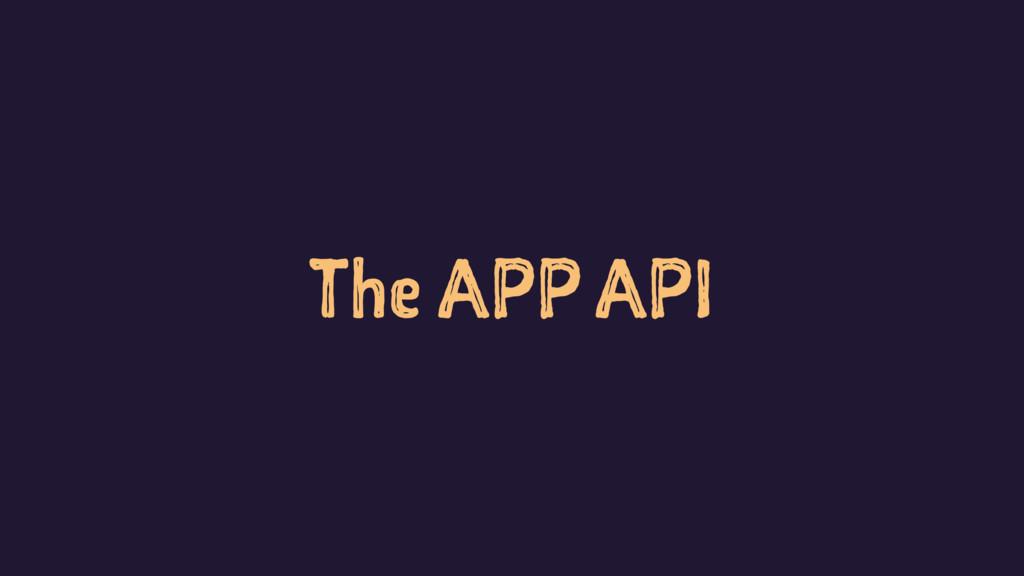 The APP API