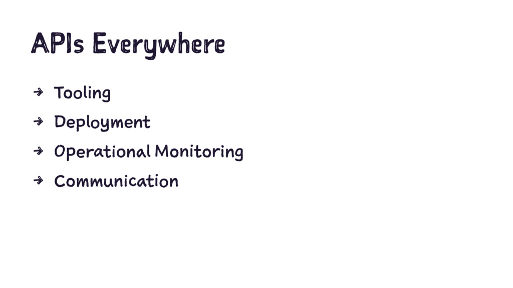 APIs Everywhere 4 Tooling 4 Deployment 4 Operat...