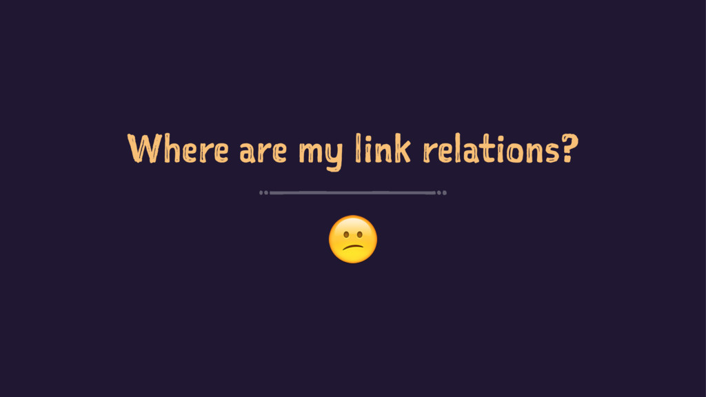 Where are my link relations? !