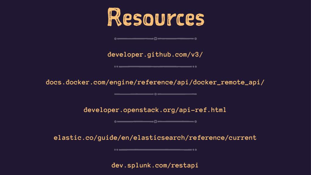 Resources developer.github.com/v3/ docs.docker....