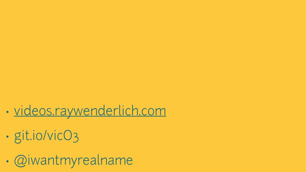 • videos.raywenderlich.com • git.io/vicO3 • @iw...