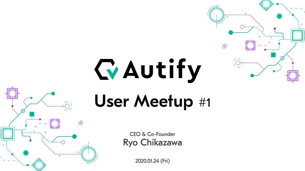 User Meetup #1 CEO & Co-Founder Ryo Chikazawa 2...