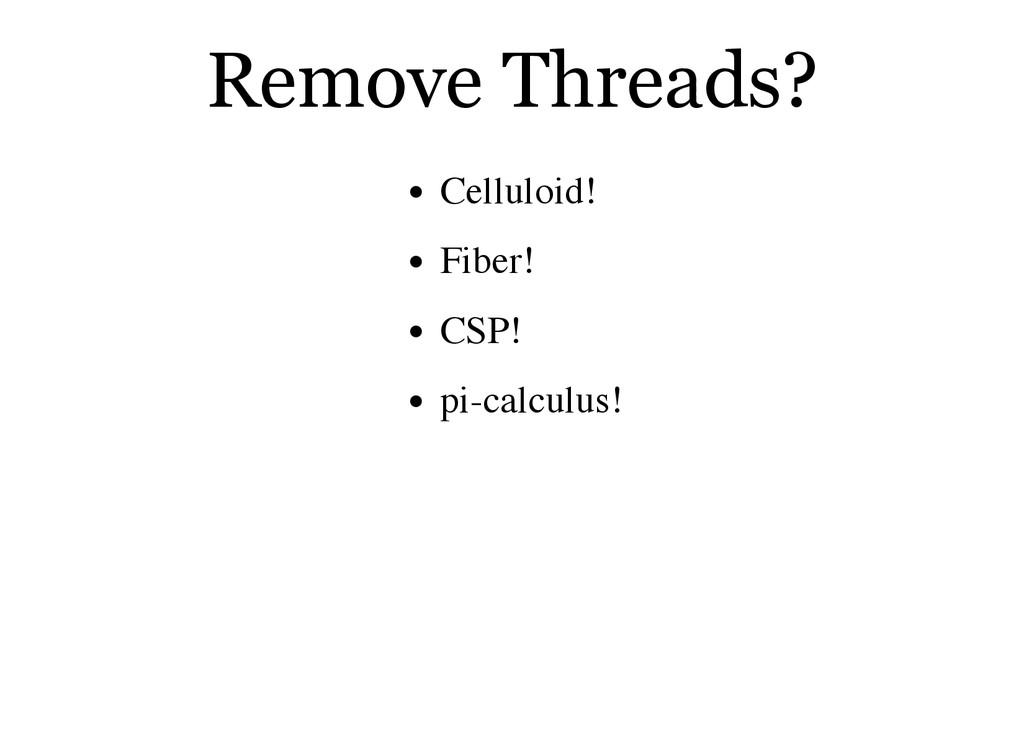 Remove Threads? Celluloid! Fiber! CSP! pi-calcu...