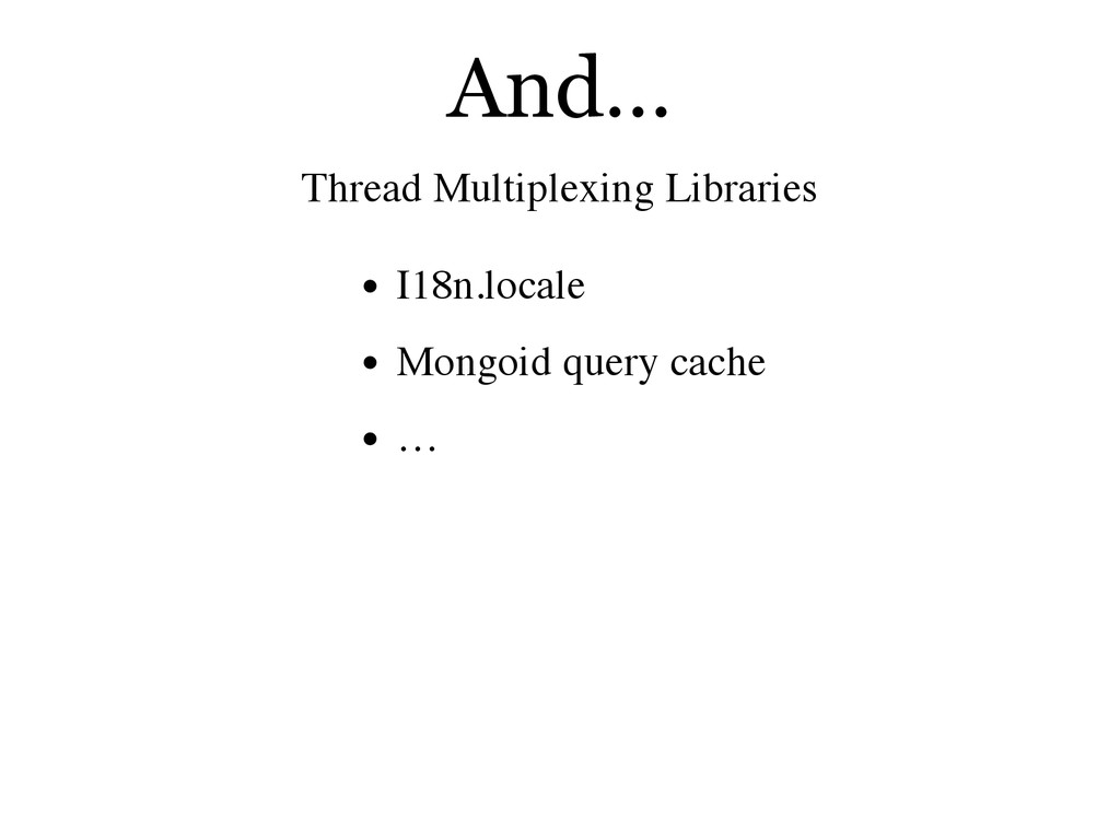 And…​ Thread Multiplexing Libraries I18n.locale...