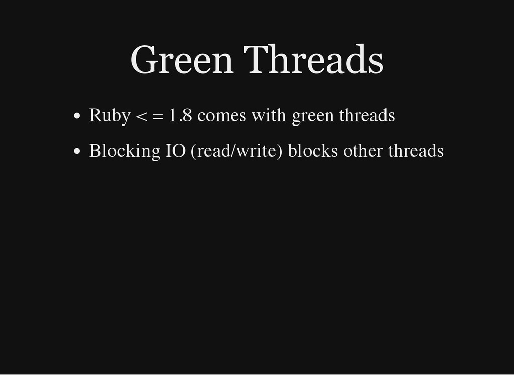Green Threads Ruby < = 1.8 comes with green thr...