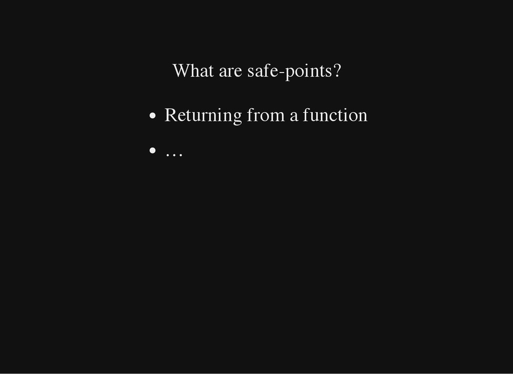 What are safe-points? Returning from a function...