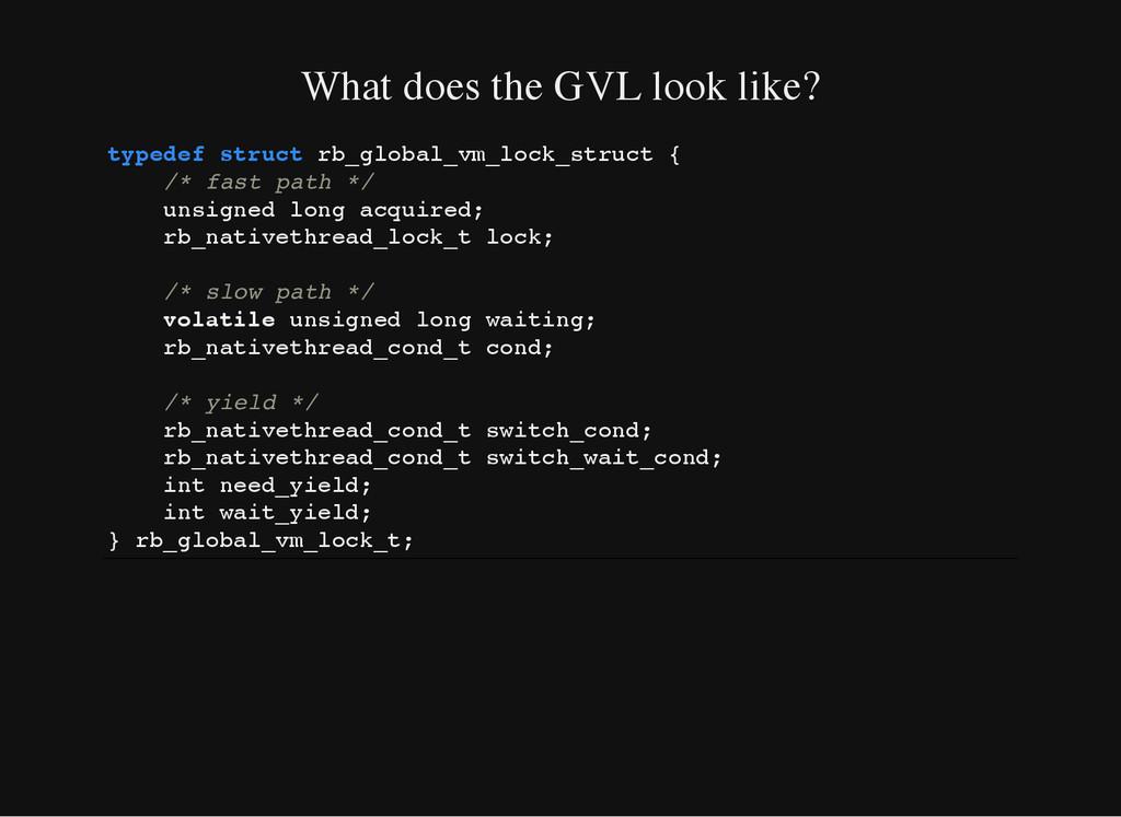 What does the GVL look like? t y p e d e f s t ...