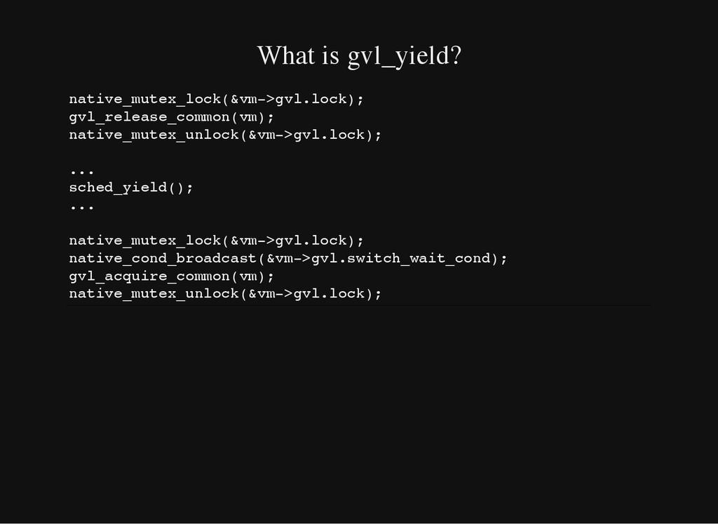 What is gvl_yield? n a t i v e _ m u t e x _ l ...