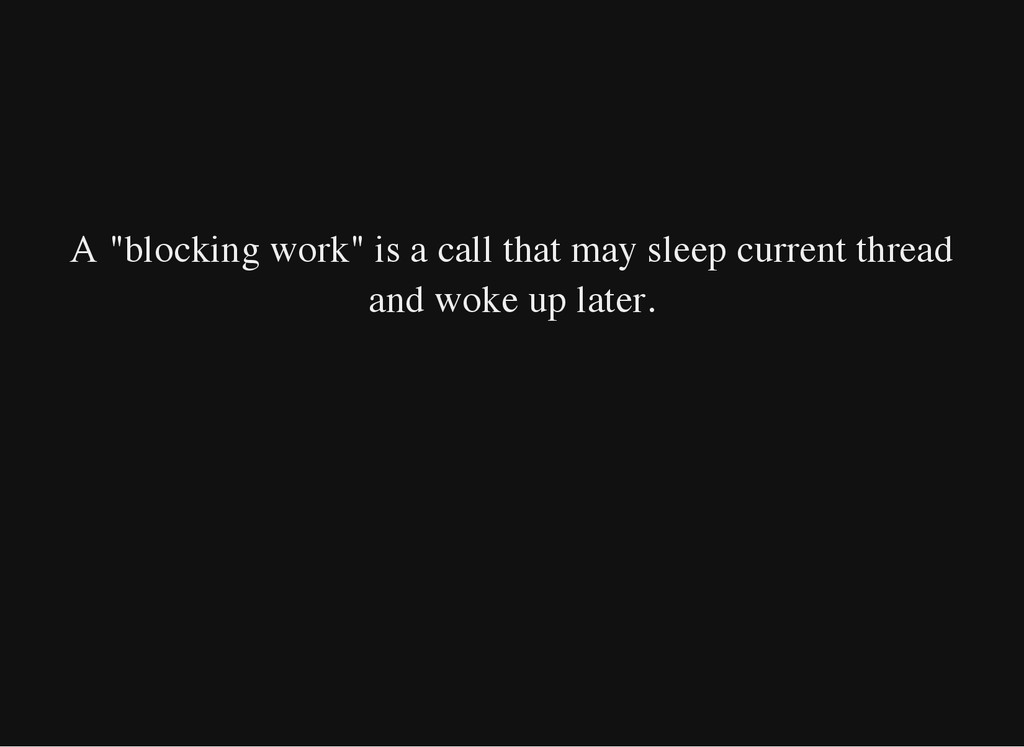 "A ""blocking work"" is a call that may sleep curr..."