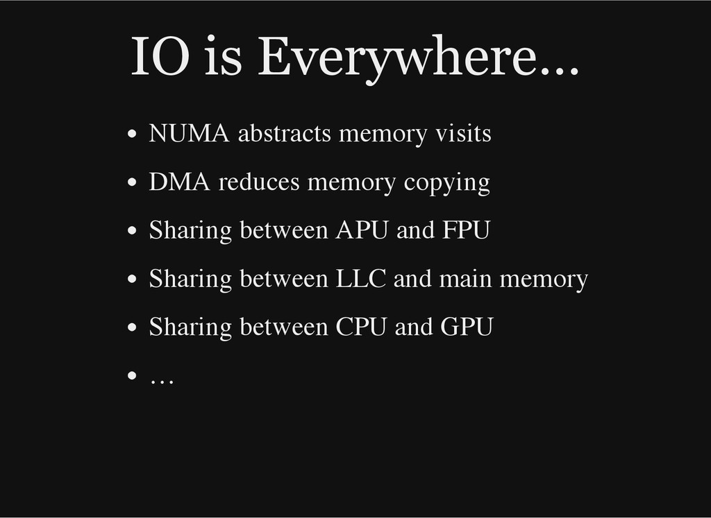 IO is Everywhere…​ NUMA abstracts memory visits...