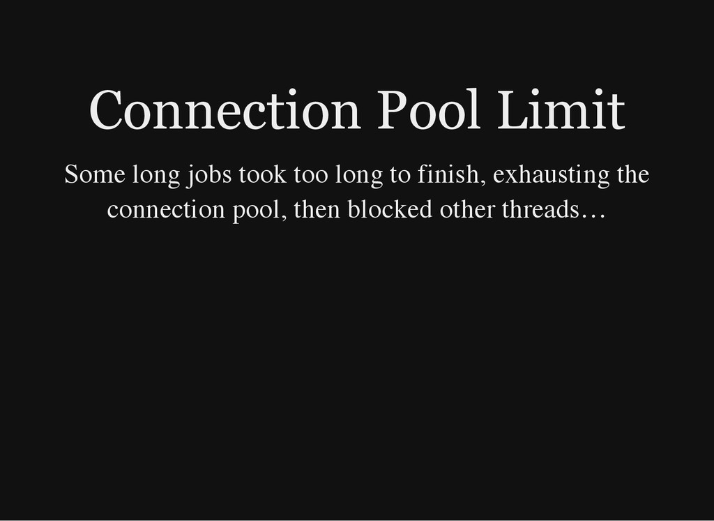 Connection Pool Limit Some long jobs took too l...
