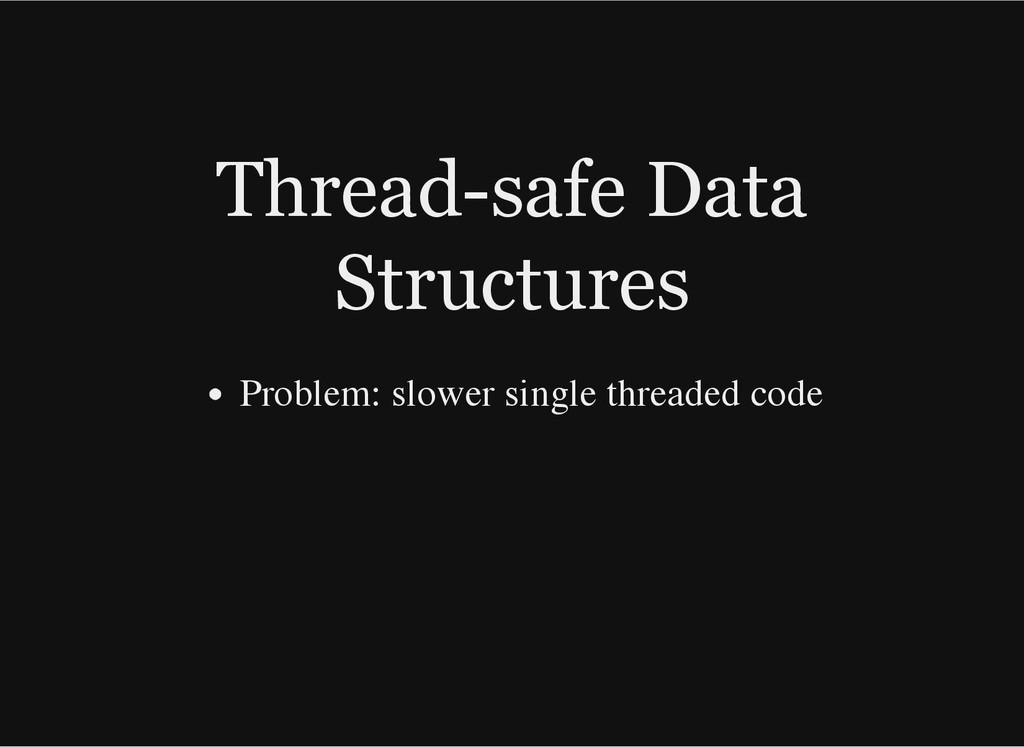 Thread-safe Data Structures Problem: slower sin...