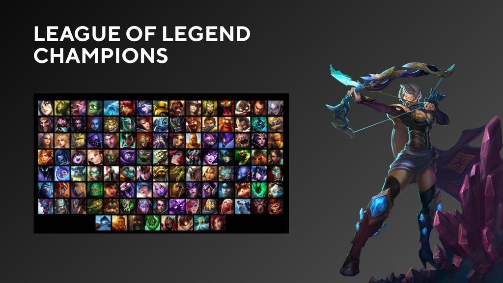 LEAGUE OF LEGEND CHAMPIONS