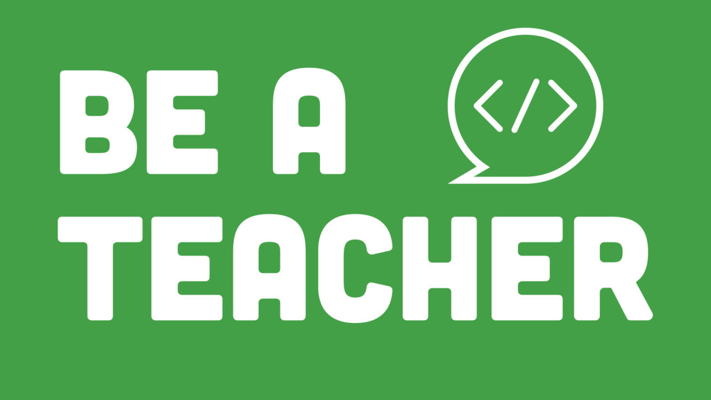 TEACHER BE A