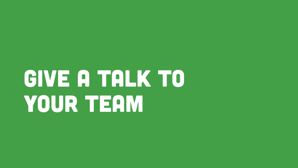 Give a talk to your team
