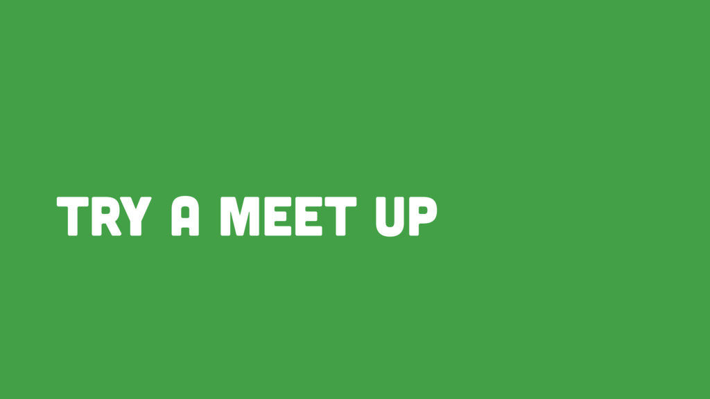 Try a meet up