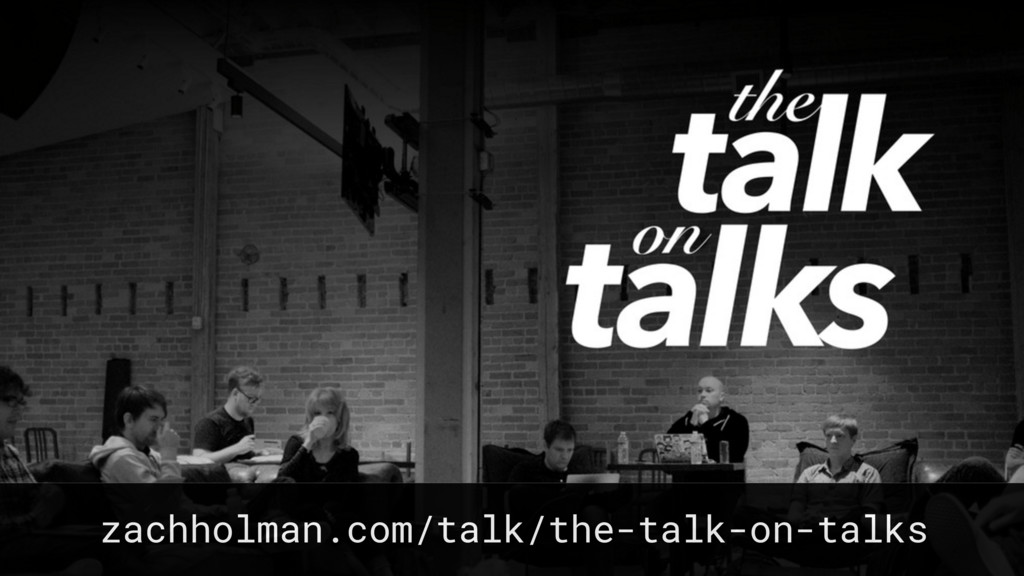 zachholman.com/talk/the-talk-on-talks