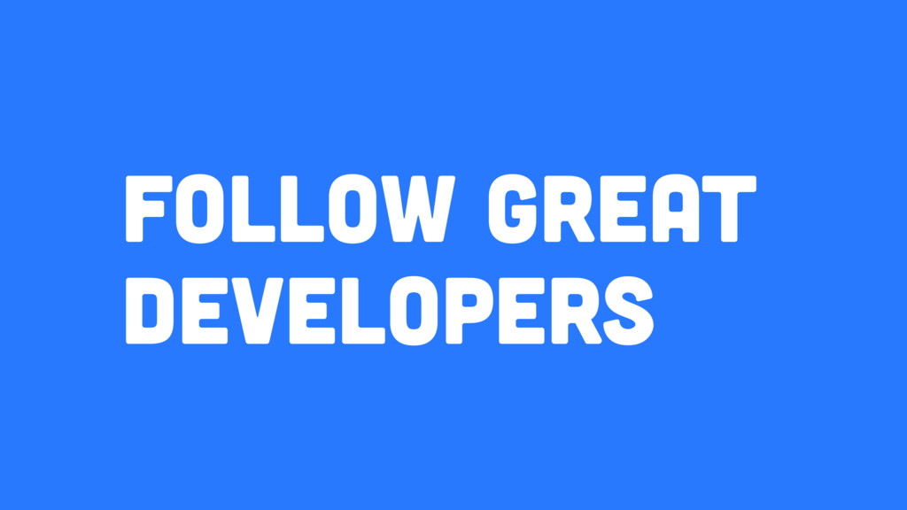 Follow great developers