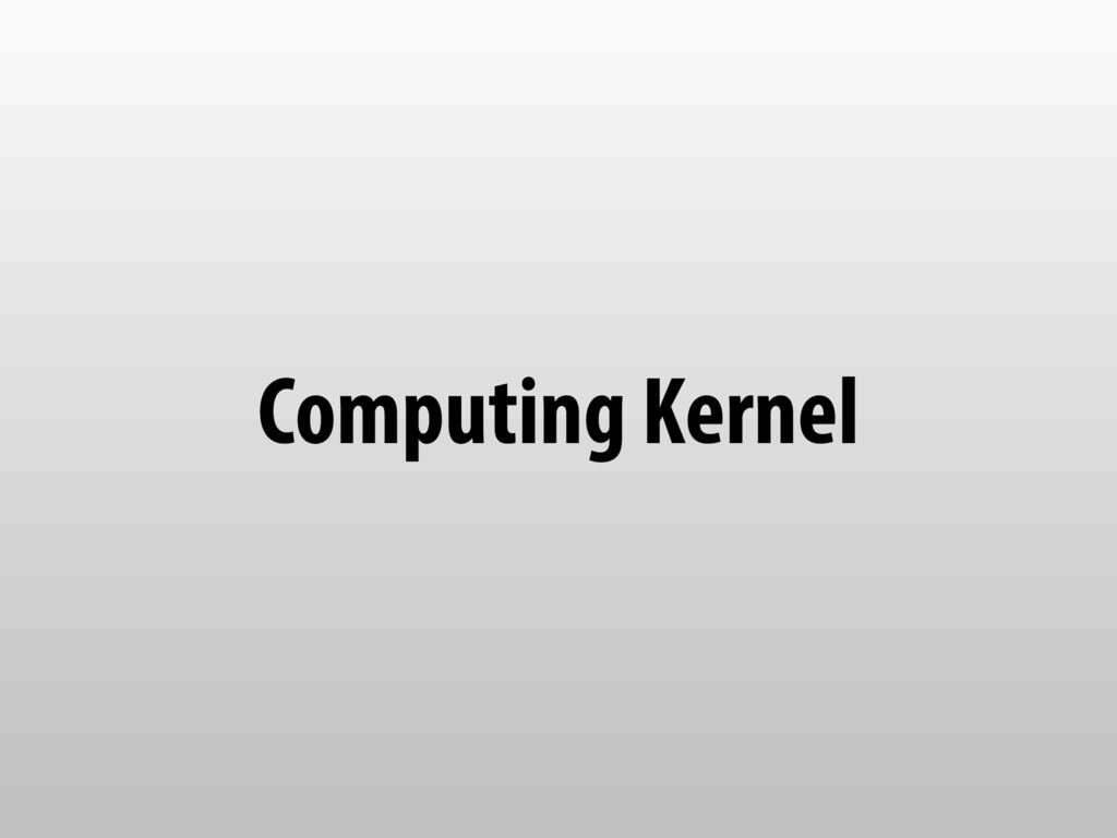 Computing Kernel