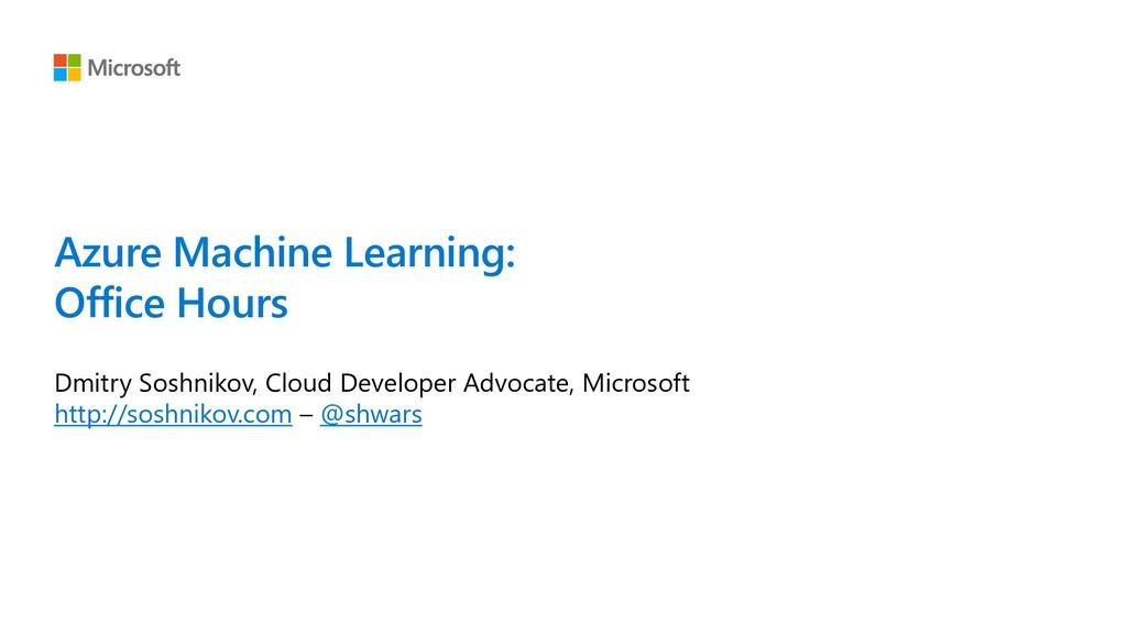 Azure Machine Learning: Office Hours Dmitry Sos...