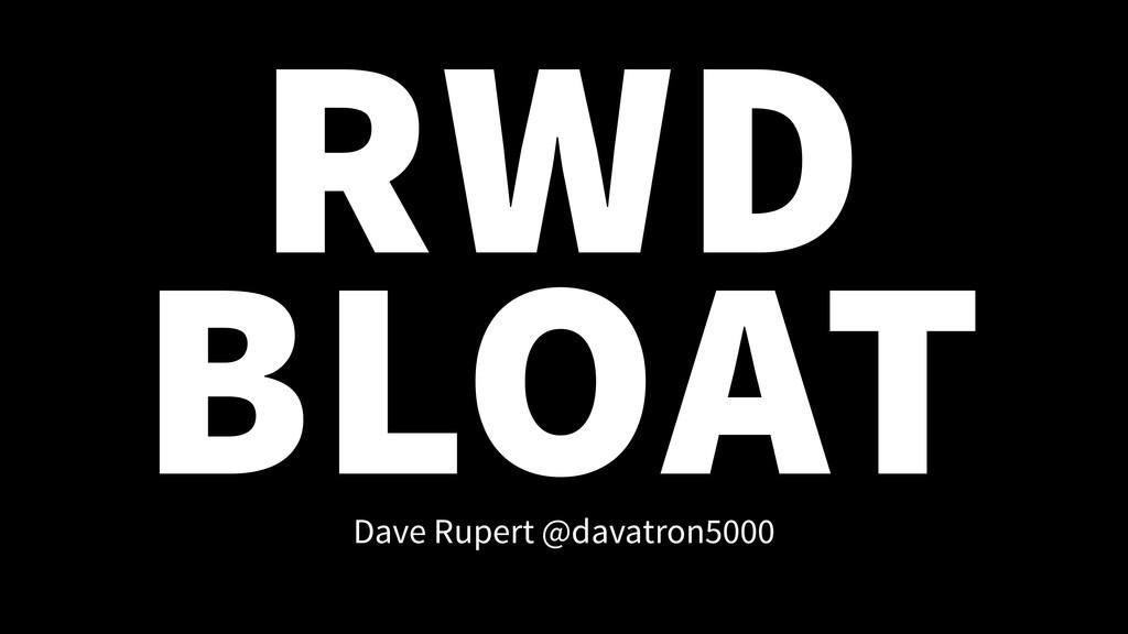 RWD BLOAT Dave Rupert @davatron5000